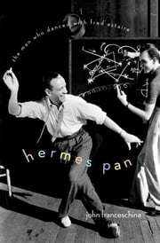 Hermes Pan: The Man Who Danced with Fred Astaire ebook by John Franceschina