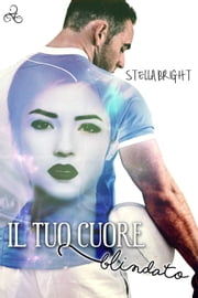 Il tuo cuore blindato ebook by Stella Bright