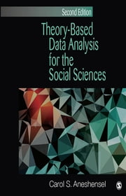 Theory-Based Data Analysis for the Social Sciences ebook by Carol S. Aneshensel