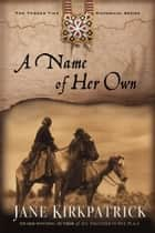 A Name of Her Own ebook by Jane Kirkpatrick