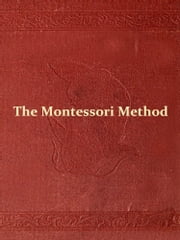 The Montessori Method [Illustrated] - Scientific Pedagogy as Applied to Child Education in 'The Children's Houses' with Additions and Revisions by the Author ebook by Maria Montessori,Henry W. Holmes, Introduction,Anne E. George, Translator