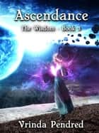 Ascendance (The Wisdom, #3) ebook by Vrinda Pendred