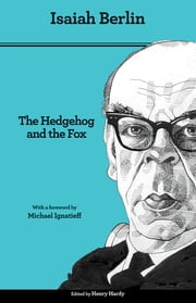 The Hedgehog and the Fox - An Essay on Tolstoy's View of History - Second Edition ebook by Isaiah Berlin, Henry Hardy, Michael Ignatieff