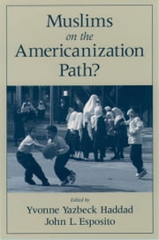 Muslims on the Americanization Path? ebook by Yvonne Yazbeck Haddad,John L. Esposito
