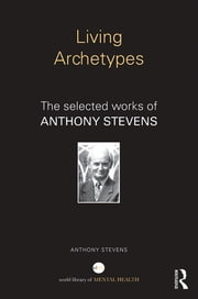 Living Archetypes - The selected works of Anthony Stevens ebook by Anthony Stevens