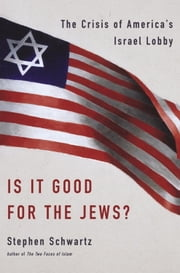 Is It Good for the Jews? - The Crisis of America's Israel Lobby ebook by Stephen Schwartz