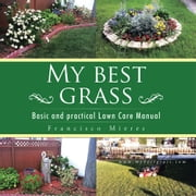"My Best Grass - Basic and Practical Lawn Care Manual ebook by Francisco ""Paco"" Mieres"