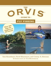 The Orvis Guide to Fly Fishing - More Than 300 Tips for Anglers of All Levels ebook by Tom Rosenbauer,David Klausmeyer,Conway X. Bowman