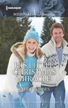 His Little Christmas Miracle ebook by Emily Forbes