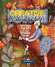 Creative Awakenings: Envisioning the Life of Your Dreams Through Art ebook by Sheri Gaynor