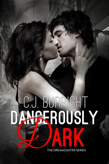 Dangerously Dark - A New Adult Paranormal Romance ebook by C.J. Burright