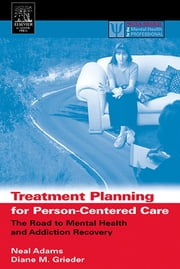 Treatment Planning for Person-Centered Care - The Road to Mental Health and Addiction Recovery ebook by Neal Adams,Diane M. Grieder