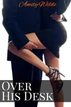 Over His Desk ebook by Amity Wilde