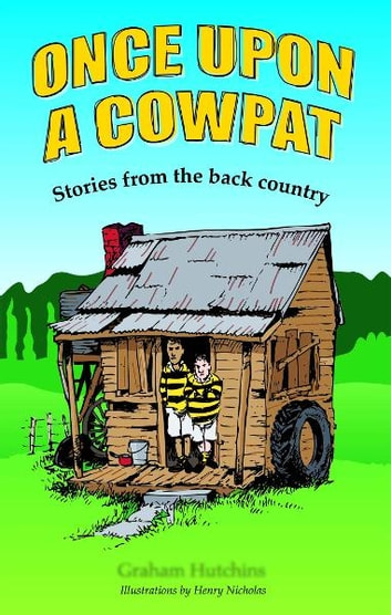 Once Upon A Cowpat: Stories from the back country ebook by Graham Hutchins