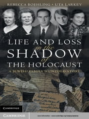 Life and Loss in the Shadow of the Holocaust - A Jewish Family's Untold Story ebook by Rebecca  Boehling, Uta Larkey