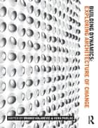 Building Dynamics - Exploring Architecture of Change ebook by Branko Kolarevic, Vera Parlac