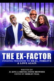The Ex-Factor - Finding Freedom to Heal, Forgive & Love Again ebook by JL King,Shirley Neal,Brenda Stone Browder