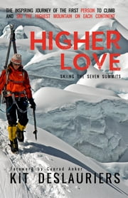 Higher Love - Skiing the Seven Summits ebook by Kit DesLauriers,Conrad Anker