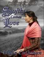 Softly Comes Love ebook by Linda Cushman