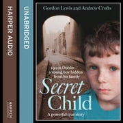 Secret Child audiobook by Gordon Lewis, Andrew Crofts