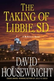 The Taking of Libbie, SD - A McKenzie Novel ebook by David Housewright