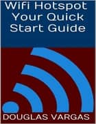 Wifi Hotspot: Your Quick Start Guide ebook by Douglas Vargas