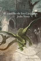 El castillo de los Cárpatos ebook by Jules Verne
