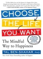 Choose the Life You Want ebook by Tal Ben-Shahar, PhD