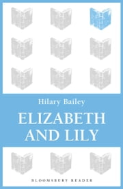 Elizabeth and Lily ebook by Hilary Bailey