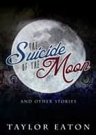 The Suicide of the Moon ebook by Taylor Eaton