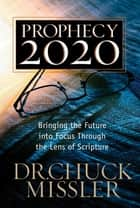 Prophecy 20/20 - Profiling the Future Through the Lens of Scripture ebook by Chuck Missler