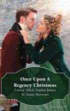 Once Upon A Regency Christmas/On A Winter's Eve/Marriage Made At Christmas/Cinderella's Perfect Christmas ebook by Louise Allen, Sophia James, Annie Burrows