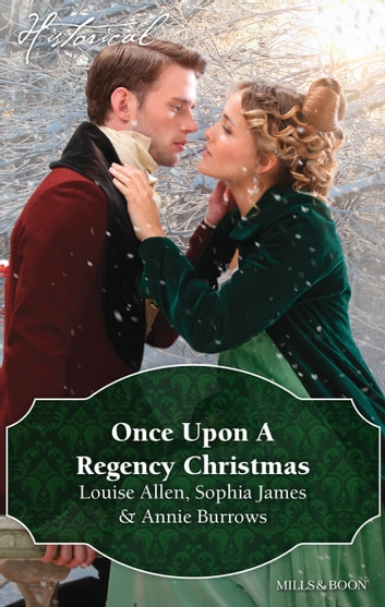 Once Upon A Regency Christmas/On A Winter's Eve/Marriage Made At Christmas/Cinderella's Perfect Christmas ebook by Louise Allen,Sophia James,Annie Burrows