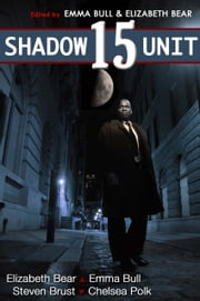 Shadow Unit 15 ebook by Emma Bull