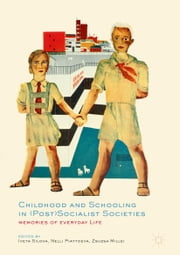 Childhood and Schooling in (Post)Socialist Societies - Memories of Everyday Life ebook by Nelli Piattoeva, Iveta Silova, Zsuzsa Millei
