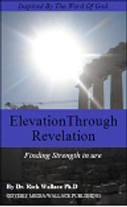 Elevation Through Revelation ebook by Dr. Rick Wallace Ph.D