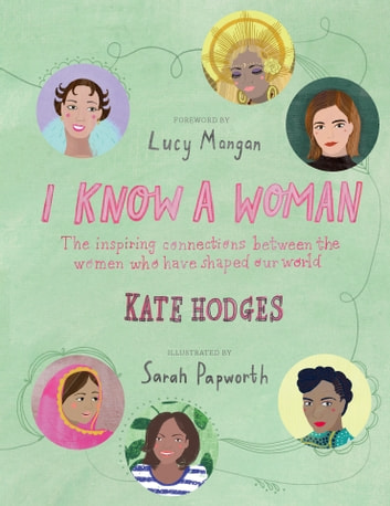 I Know a Woman - The inspiring connections between the women who have shaped our world ebook by Kate Hodges