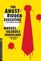 The Angst-Ridden Executive ebook by Manuel Vazquez Montalban,Ed Emery