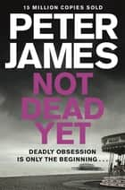Not Dead Yet ebook by Peter James