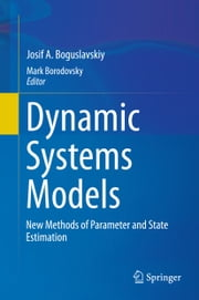 Dynamic Systems Models - New Methods of Parameter and State Estimation ebook by Josif A. Boguslavskiy,Mark Borodovsky