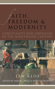 Faith, Freedom, and Modernity: Christianity and Liberalism in the Nineteenth Century ebook by Jan Klos