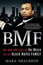 BMF - The Rise and Fall of Big Meech and the Black Mafia Family ebook by Mara Shalhoup