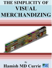 The Simplicity of Visual Merchandizing ebook by Hamish Currie