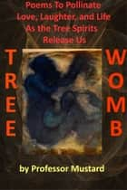 Tree Womb ebook by Professor Mustard