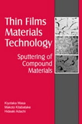 Thin Film Materials Technology - Sputtering of Compound Materials ebook by Kiyotaka Wasa,Makoto Kitabatake,Hideaki Adachi