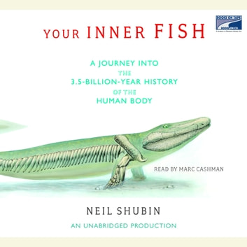 Your Inner Fish - A Journey into the 3.5-Billion-Year History of the Human Body audiobook by Neil Shubin
