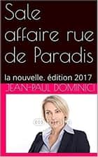Sale affaire rue de Paradis - la nouvelle. édition 2017 ebook by Jean-Paul Dominici