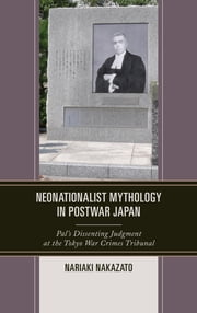 Neonationalist Mythology in Postwar Japan - Pal's Dissenting Judgment at the Tokyo War Crimes Tribunal ebook by Nariaki Nakazato
