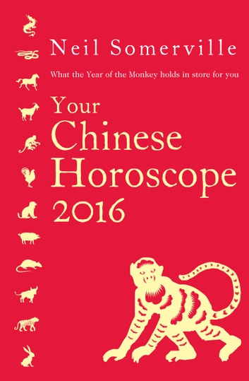 Your Chinese Horoscope 2016: What the Year of the Monkey holds in store for you ebook by Neil Somerville