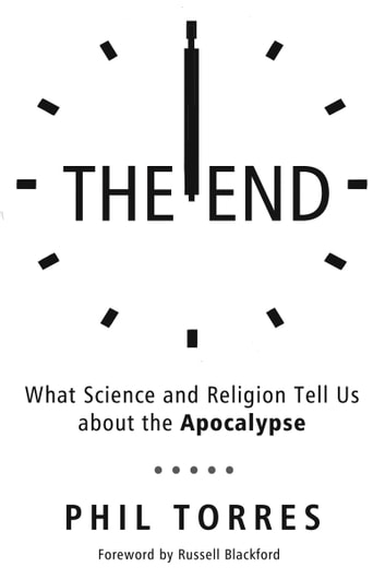 End - What Science and Religion Tell Us about the Apocalypse ebook by Phil Torres,Russell Blackford